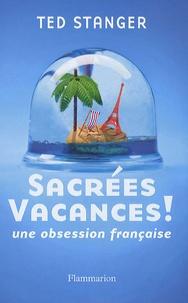 Ted Stanger - Sacrées vacances ! - Une obsession française.