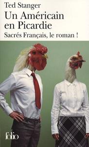 Ted Stanger - Un Américain en Picardie - Sacrés Français, le roman !.