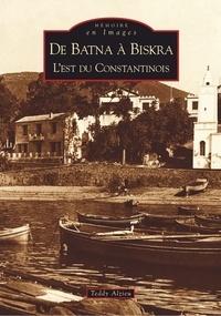 Teddy Alzieu - De Batna à Biskra - L'Est du Constantinois.