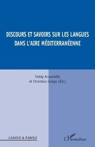 Teddy Arnavielle et Christian Camps - Discours et savoirs sur les langues dans l'aire méditerranéenne.