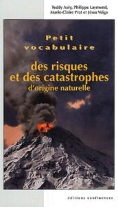 Teddy Auly et Marie-Claire Prat - Petit vocabulaire des risques et catastrophes d'origine naturelle.