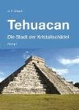 Tehuacan - Die Stadt der Kristallschädel - Roman.