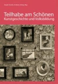 Teilhabe am Schönen - Kunstgeschichte und Volksbildung zwischen Kaiserreich und Diktatur.