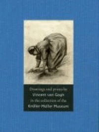 Teio Meedendorp - Drawings and Prints by Vincent Van Gogh: In the Collection of the Kroller-Muller Museum.