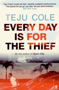 Teju Cole - Every Day is for the Thief.