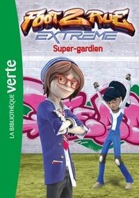 Télé Images Kids - Foot 2 Rue Extrême 03 - Super-gardien.