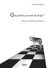 Daniel Menschaert - Franc-maconnerie - t- - qui parlera du loup ? - la nature et le symbolisme maconnique.