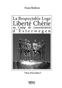 Télélivre Editions - La Respectable Loge Liberté Chérie au Camp de concentration d'Esterwegen - Nuit et Brouillard.