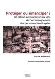 Patrick Willemarck - Proteger ou emanciper ? - un retour aux sources et au sens de l'accompagnement des personnes handica.