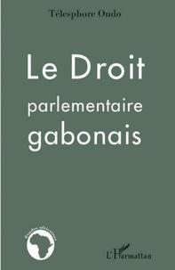 Télesphore Ondo - Le Droit parlementaire gabonais.