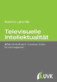 Televisuelle Intellektualität - Möglichkeitsräume in Alexander Kluges Fernsehmagazinen.