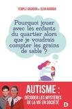Temple Grandin et Sean Barron - Autisme : décoder les mystères de la vie en société - Pourquoi jouer avec les enfants du quartier alors que je voudrais compter les grains de sable ? \n.