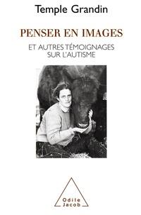 Temple Grandin - Penser en images et autres témoignages sur l'autisme.
