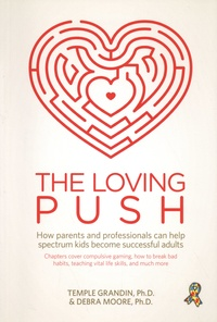 Temple Grandin et Debra Moore - The Loving Push - How parents and professionals can help spectrum kids become successful adults.