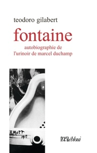 Teodoro Gilabert - Fontaine - Autobiographie de l'urinoir de Marcel Duchamp.