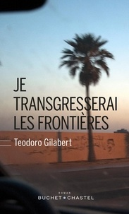 Teodoro Gilabert - Je transgresserai les frontières.