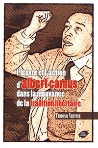 Teodosio Vertone - L'oeuvre et l'action d'Albert Camus dans la mouvance de la tradition libertaire.
