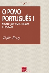 Téofilo Braga - O povo português I - Nos seus costumes, crenças e tradições.