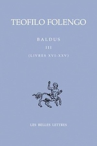 Teofilo Folengo - Baldus - Tome 3 (Livres 16-25) Edition bilingue français-latin.