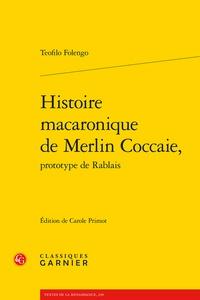 Teofilo Folengo - Histoire macaronique de Merlin Coccaie, prototype de Rablais.