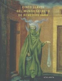Tere Arcq et Peter Engel - Cinco llaves del mundo secreto de Remedios Varo.