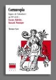 Terence Cave - Cornucopia - Figures de l'abondance au XVIe siècle : Erasme, Rabelais, Ronsard, Montaigne.