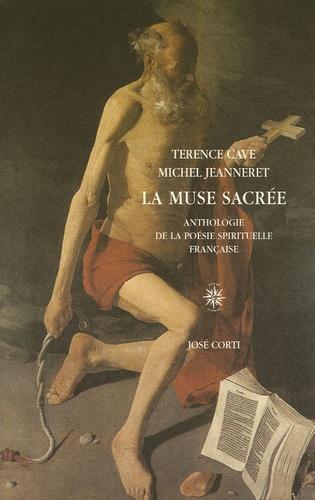 Terence Cave et Michel Jeanneret - La muse sacrée - Anthologie de la poésie spirituelle française (1570-1630).