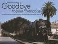 Terence Dorrity - Goodbye Vapeur Française - La dernière décennie de la vapeur en France vue à travers l'objectif d'un Anglais (1962-1971).