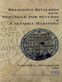 Terence L. Donaldson - Religious Rivalries and the Struggle for Success in Caesarea Maritima.