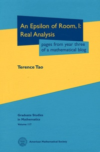 Terence Tao - An Epsilon of Room - Real Analysis, Pages from Year Three of a Mathematical Blog, Volume 1.
