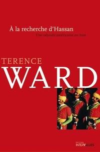 Terence Ward - A la recherche d'Hassan - Une odyssée américaine en Iran.
