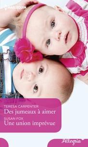Teresa Carpenter et Susan Fox - Des jumeaux à aimer - Une union imprévue.