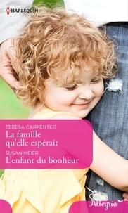 Teresa Carpenter et Susan Meier - La famille qu'elle espérait - L'enfant du bonheur.