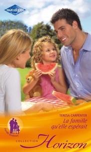 Teresa Carpenter - La famille qu'elle espérait.