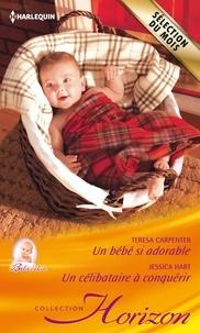 Teresa Carpenter et Jessica Hart - Un bébé si adorable - Un célibataire à conquérir.