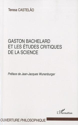 Teresa Castelao - Gaston Bachelard et les études critiques de la science.