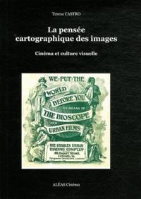 Teresa Castro - La pensée cartographique des images - Cinéma et culture visuelle.