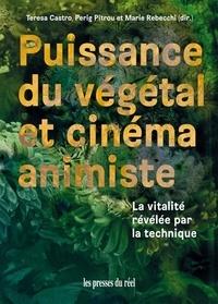 Teresa Castro et Perig Pitrou - Puissance du végétal et cinéma animiste - La vitalité révélée par la technique.