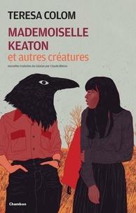 Teresa Colom - Mademoiselle Keaton et autres créatures.