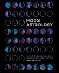 Teresa Dellbridge - Moon Astrology - Using the Moon's Signs and Phases to Enhance Your Life.