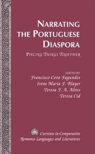 Teresa f.a. Alves et Francisco cota Fagundes - Narrating the Portuguese Diaspora - Piecing Things Together.