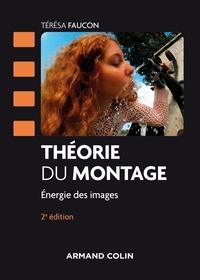 Térésa Faucon - Théorie du montage - 2e éd. - Energie des images.