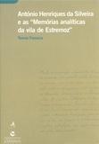 Teresa Fonseca - António Henriques da Silveira e as Memórias analíticas da vila de Estremoz.