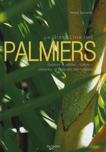 Teresa Garceran - Le Grand Livre des palmiers - Espèces et variétés-Culture-Prévention et traitement des maladies.