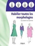 Teresa Gilewska - Habiller toutes les morphologies - Les bases du stylisme.