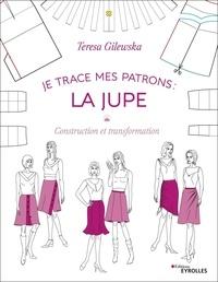 Teresa Gilewska - Je trace mes patrons : la jupe - Construction et transformation.
