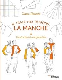 Teresa Gilewska - Je trace mes patrons : la manche - Construction et transformation.