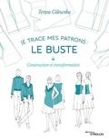Teresa Gilewska - Je trace mes patrons : le buste - Construction et transformation.