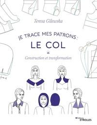 Teresa Gilewska - Je trace mes patrons : le col - Construction et transformation.
