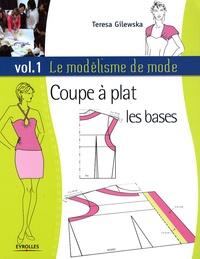 Teresa Gilewska - Le modélisme de mode - Tome 1, Coupe à plat, les bases.